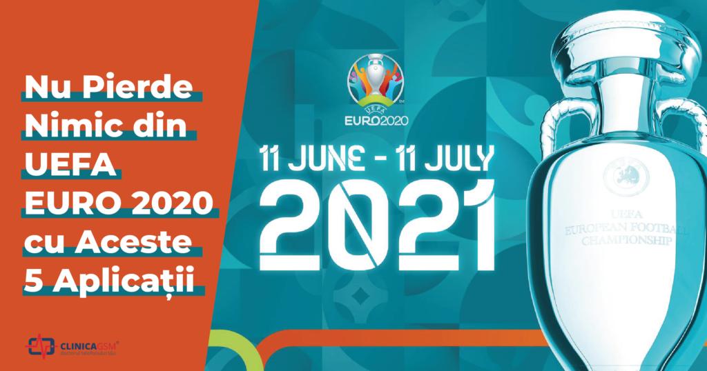 Nu Pierde Nimic din UEFA EURO 2020 cu Aceste 5 Aplicații